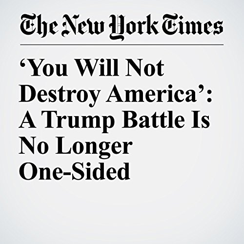 'You Will Not Destroy America': A Trump Battle Is No Longer One-Sided copertina