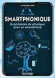 Smartphonique : Expériences de physique avec un smartphone (Hors Collection)