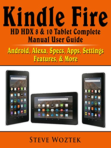 Kindle Fire HD HDX 8 & 10 Tablet Complete Manual User Guide: Android,...
