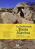 La PREHISTORIA EN Rioja Alavesa: Guía para su conocimiento y visita (Ikertuz)