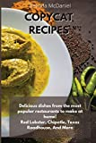 Copycat Recipes: Delicious Dishes From The Most Popular Restaurants to Make at Home! Red Lobster, Chipotle, Texas Roadhouse, And More