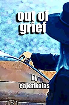 Out of Grief by [EA Kafkalas]