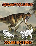 Giganotosaurus Coloring Book: A Fabulous Coloring Book For Fans of All Ages With Several Images Of Giganotosaurus. One Of The Best Ways To Relax And Enjoy Coloring Fun.