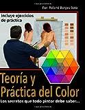 Teoria y Practica del Color: Los secretos que todo pintor debe saber...