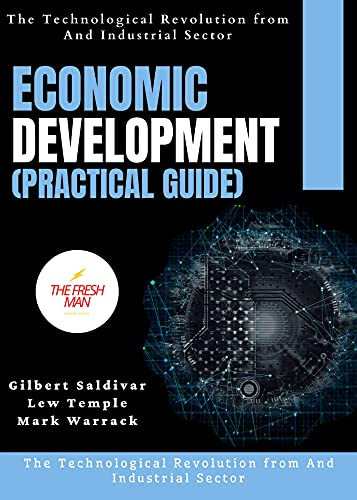 Economic Development(practical guide) : The Technological Revolution from And Industrial Sector (FRESH MAN) (English Edition)