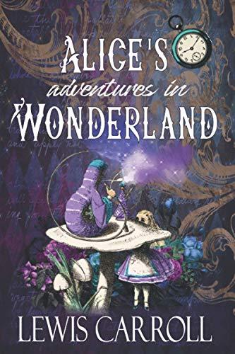 Alice's Adventures in Wonderland: Der ursprüngliche klassische Roman von 1865 (Englische Ausgabe)