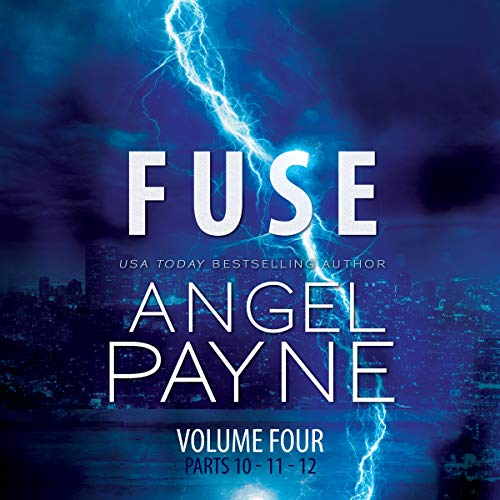 Fuse     The Bolt Saga Volume 4: Parts 10, 11 & 12              By:                                                                                                                                 Angel Payne                               Narrated by:                                                                                                                                 Ava Erickson,                                                                                        Holter Graham                      Length: 10 hrs and 45 mins     6 ratings     Overall 4.8