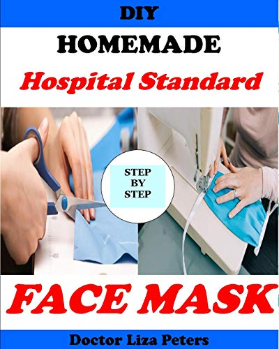 DIY MEDICAL FACE MASK: Easy to Follow Guide to Making A Hospital Standard Protective Washable, Reusable and Adjustable Face Mask at Home Using Fabric. For Virus and Bacteria protection. Breathable
