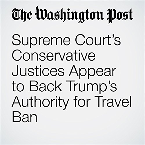 Supreme Court's Conservative Justices Appear to Back Trump's Authority for Travel Ban copertina