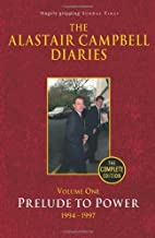 The Alastair Campbell Diaries, Vol. 1: Prelude to Power 1994-1997 by Alastair Campbell (1-Jun-2010) Hardcover
