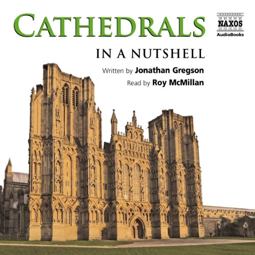 Cathedrals: In a Nutshell                   By:                                                                                                                                 Jonathan Gregson                               Narrated by:                                                                                                                                 Roy McMillan                      Length: 1 hr and 18 mins     3 ratings     Overall 4.7
