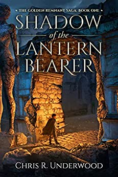 Shadow of the Lantern Bearer (The Golden Remnant Saga Book 1) by [Chris R. Underwood]