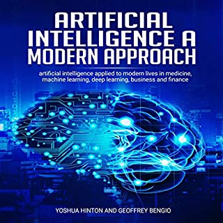 Artificial Intelligence a Modern Approach: Artificial Intelligence Applied to Modern Lives in Medicine, Machine Learning, Deep Learning, Business, and Finance cover art
