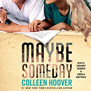 Maybe Someday                   By:                                                                                                                                 Colleen Hoover                               Narrated by:                                                                                                                                 Zachary Webber,                                                                                        Angela Goethals                      Length: 10 hrs and 40 mins     3,298 ratings     Overall 4.4