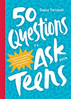 50 Questions to Ask Your Teens: A Guide to Fostering Communication and Confidence in Young Adults 1743797826 Book Cover