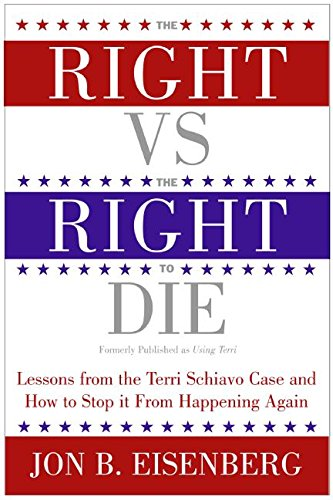 Compare Textbook Prices for The Right vs. the Right to Die: Lessons from the Terri Schiavo Case and How to Stop It from Happening Again annotated edition Edition ISBN 9780060877347 by Eisenberg, Jon