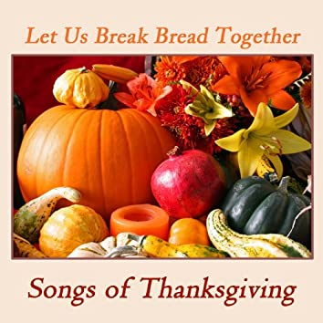 Let Us Break Bread Together: Songs of Thanksgiving