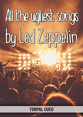 All the ugliest songs by Led Zeppelin: Funny notebook for fan. These books are gifts, collectibles or birthday card for kids boys girls men women. Joke ... the description below) (English Edition)