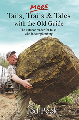 MORE Tails, Trails & Tales with the Old Guide: The outdoor reader for folks with indoor plumbing (English Edition)