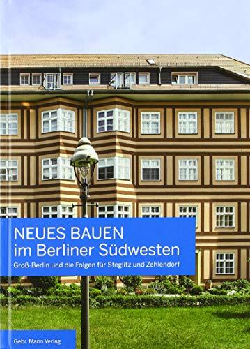 Neues Bauen im Berliner Südwesten: Groß-Berlin und die Folgen für Steglitz und Zehlendorf: Gross-Berlin Und Die Folgen Fur Steglitz Und Zehlendorf