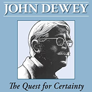 The Quest for Certainty                   By:                                                                                                                                 John Dewey                               Narrated by:                                                                                                                                 Fred Filbrich                      Length: 10 hrs and 34 mins     10 ratings     Overall 4.7