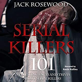 Serial Killers: 101 Interesting Facts and Trivia About Serial Killers                   By:                                                                                                                                 Jack Rosewood                               Narrated by:                                                                                                                                 Kevin Kollins                      Length: 41 mins     2 ratings     Overall 3.5