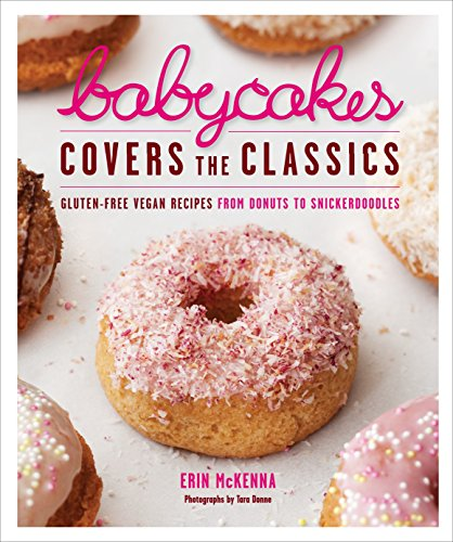 BabyCakes Covers the Classics: Gluten-Free Vegan Recipes from Donuts to Snickerdoodles: A Baking Book