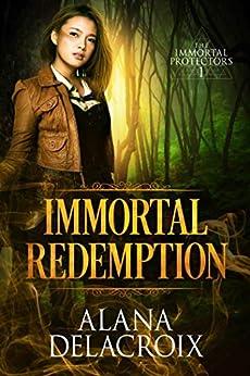 Immortal Redemption (Immortal Protectors Book 1) by [Alana Delacroix]