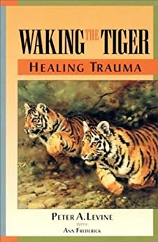 Waking the Tiger: Healing Trauma by [Peter A. Levine, Ann Frederick]