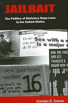 Jailbait: The Politics of Statutory Rape Laws in the United States