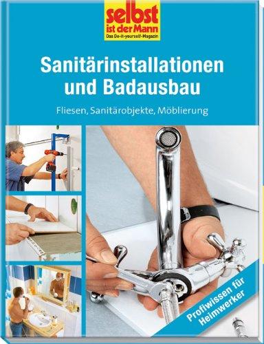 Sanitärinstallationen und Badausbau - selbst ist der Mann: Fliesen, Sanitärobjekte, Möblierung