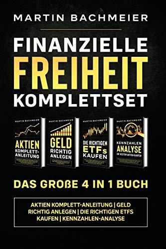 Finanzielle Freiheit Komplettset - Das große 4 in 1 Buch: Aktien Komplett-Anleitung | Geld richtig anlegen | Die richtigen ETFs kaufen | Kennzahlen-Analyse