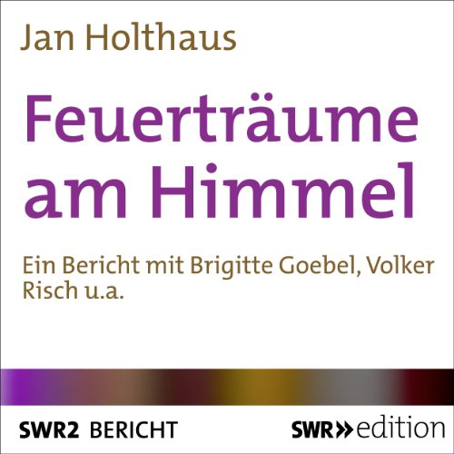 Feuerträume am Himmel                   Autor:                                                                                                                                 Jan Holthaus                               Sprecher:                                                                                                                                 Brigitte Goebel,                                                                                        Volker Risch                      Spieldauer: 27 Min.     Noch nicht bewertet     Gesamt 0,0