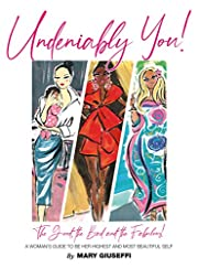 Undeniably You! The Good, the Bad and the Fabulous!: A woman's guide to be her highest and most beautiful self.