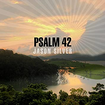 As the Deer, Psalm 42