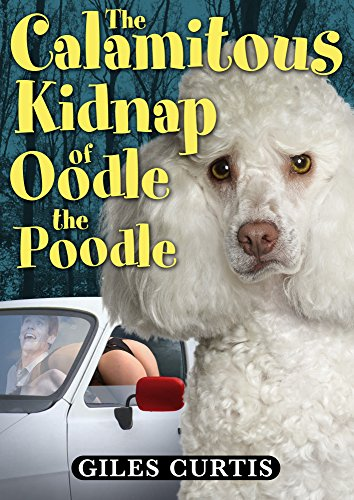 The Calamitous Kidnap of Oodle the Poodle (A Raucous Tom Sharpe style comedy)...
