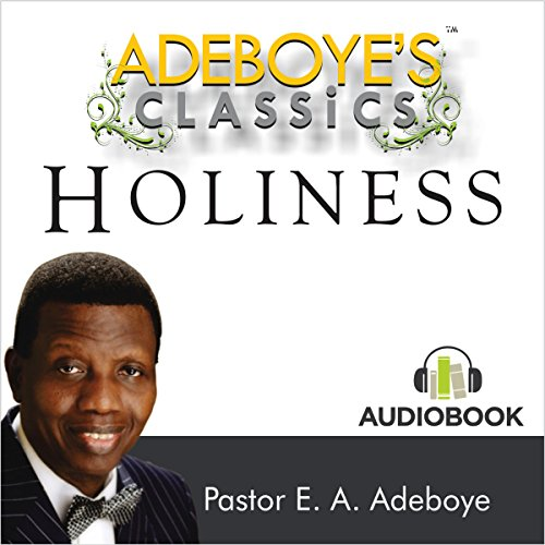 Adeboye's Classics, Volume One: Holiness cover art