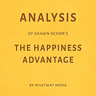 Analysis of Shawn Achor's 'The Happiness Advantage'                   By:                                                                                                                                 Milkyway Media                               Narrated by:                                                                                                                                 Conner Goff                      Length: 24 mins     2 ratings     Overall 4.5