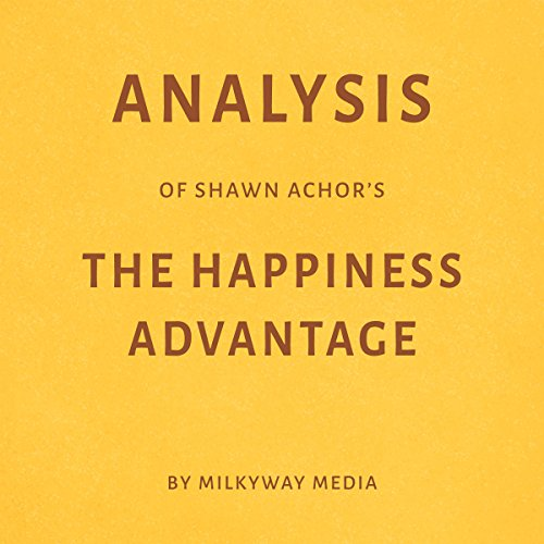 Analysis of Shawn Achor's 'The Happiness Advantage'                   By:                                                                                                                                 Milkyway Media                               Narrated by:                                                                                                                                 Conner Goff                      Length: 24 mins     Not rated yet     Overall 0.0