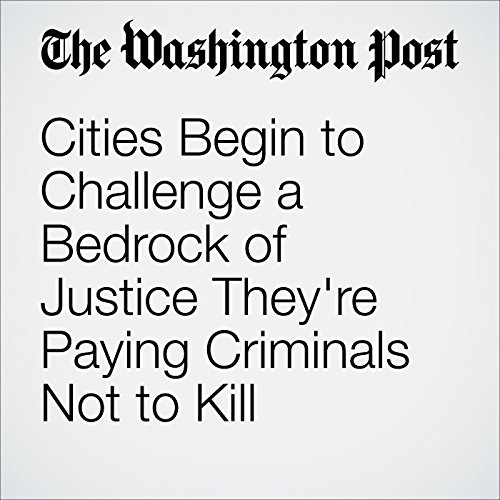 Cities Begin to Challenge a Bedrock of Justice They're Paying Criminals Not to Kill audiobook cover art
