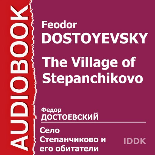 The Village of Stepanchikovo [Russian Edition]                   By:                                                                                                                                 Feodor Dostoyevsky                               Narrated by:                                                                                                                                 Mikhail Tsarev,                                                                                        Tatyana Pankova,                                                                                        Klavdiya Blokhina,                   and others                 Length: 2 hrs and 2 mins     Not rated yet     Overall 0.0