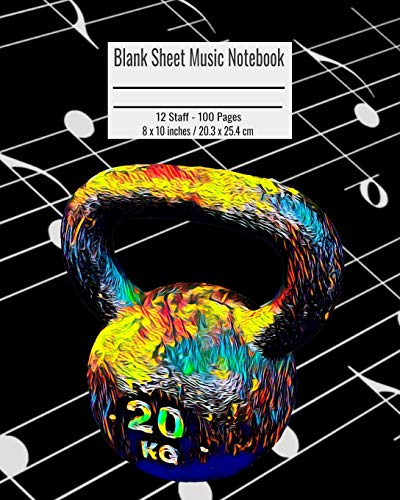 Blank Sheet Music Notebook: 100 Pages 12 Staff Music Manuscript Paper Colorful Kettlebell Gym Cover