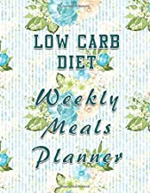 Low Carb Diet Weekly Meals Planner: Menu Planning Calendar and Grocery List for the whole year | 8.5 in x 11 in