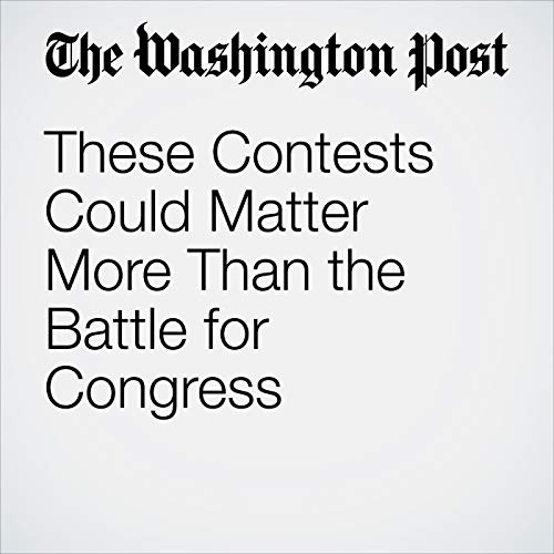 These Contests Could Matter More Than the Battle for Congress audiobook cover art