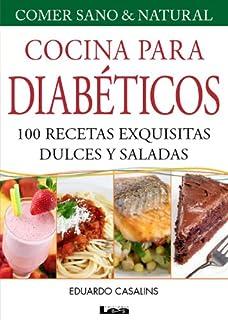 Cocina para Diabéticos. 100 recetas exquisitas dulces y saladas (Spanish Edition)