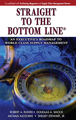 Straight to the Bottom Line(r): An Executive\'s Roadmap to World Class Supply Management