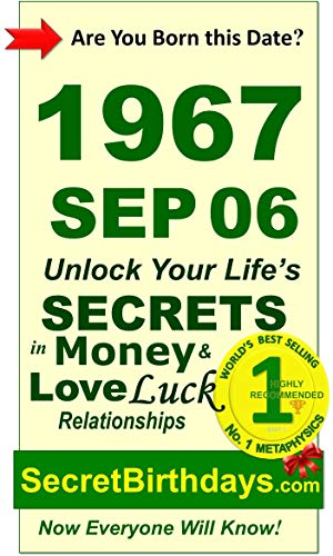 Born 1967 Sep 06? Your Birthday Secrets to Money, Love Relationships Luck: Fortune Telling Self-Help: Numerology, Horoscope, Astrology, Zodiac, Destiny ... Metaphysics (19670906) (English Edition)