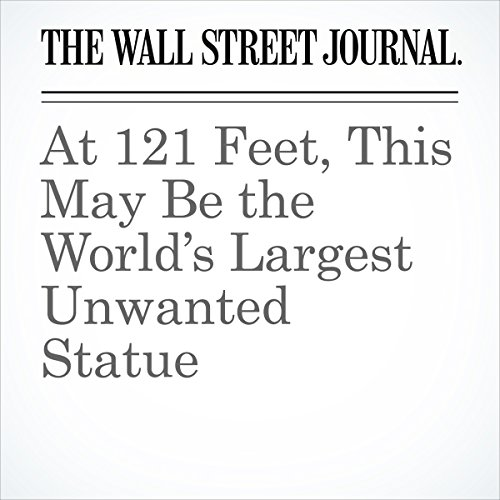 At 121 Feet, This May Be the World's Largest Unwanted Statue | Ryan Dube