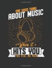 """One Good Thing About Music When It Hits You You Feel No Pain: Perfect Music Journal For All Songwriters and Composers. Manuscript Paper For Notes, ... Book Notebook Journal 100 Pages 8.5"""" X 11"""""""