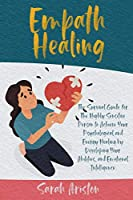 Empath Healing: The Survival Guide for The Highly Sensitive Person to Achieve Your Psychological and Energy Healing by Developing Your Abilities, and Emotional Intelligence